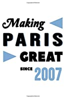 Making Paris Great Since 2007: College Ruled Journal or Notebook (6x9 inches) with 120 pages