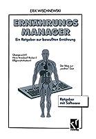 ErnaehrungsManager: Ein Ratgeber zur Bewussten Ernaehrung mit Software und Benutzerhandbuch (German Edition)