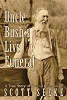 Uncle Bush's Live Funeral