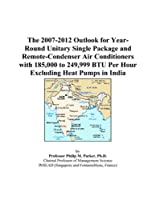 The 2007-2012 Outlook for Year-Round Unitary Single Package and Remote-Condenser Air Conditioners with 185,000 to 249,999 BTU Per Hour Excluding Heat Pumps in India