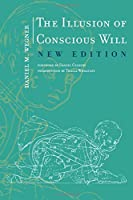 The Illusion of Conscious Will (MIT Press) (The MIT Press)