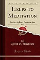 Helps to Meditation, Vol. 2: Sketches for Every Day in the Year (Classic Reprint)