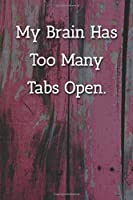 My Brain Has Too Many Tabs Open. Notebook: Lined Journal, 120 Pages, 6 x 9, Office Secret Santa, Pink Fence Matte Finish ( My Brain Has Too Many Tabs Open. Journal)