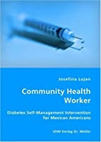 Community Health Worker: Diabetes Self-Management Intervention for Mexican Americans