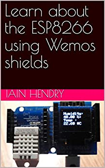 Learn about the ESP8266 using Wemos shields by [hendry, iain]