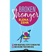 Broken Stronger: 8 Non-Negotiable Steps to Break Free and Become Your Own Boss