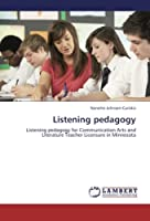 Listening pedagogy: Listening pedagogy for Communication Arts and Literature Teacher Licensure in Minnesota