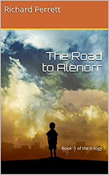 The Road to Alenorr: Book 1 of the trilogy (Alenorr series) by [Perrett, Richard]