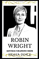 Robin Wright Success Coloring Book: Eight Primetime Emmy Award Nominations and Golden Globe Award Winner (2019) (Robin Wright Books)