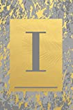 I: Grey &Gold Marble, Leaves - Cute Initial Monogram Letter I Minimalist Personalized Blank Lined Journal Notebook for Writing &Notes, Sketching for Men, Women, Kids and School (Small 6 x 9, 150 Pages) (Travel Monogrammed Paperback Dairy)