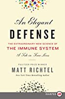 An Elegant Defense: The Extraordinary New Science of the Immune System: A Tale in Four Lives