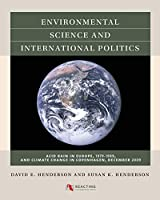 Environmental Science and International Politics: Acid Rain in Europe 1979-1989, and Climate Change in Copenhagen, December 2009