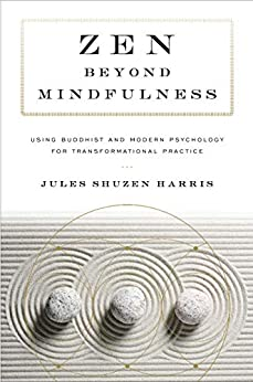 Zen beyond Mindfulness: Using Buddhist and Modern Psychology for Transformational Practice by [Harris, Jules Shuzen]