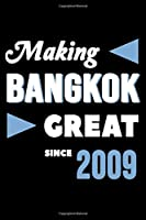 Making Bangkok Great Since 2009: College Ruled Journal or Notebook (6x9 inches) with 120 pages