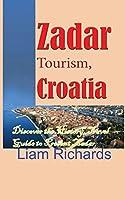 Zadar Tourism, Croatia: Discover the History, Travel Guide to Present Zadar