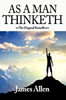 As a Man Thinketh: The Acclaimed Life-changing Self Help Book