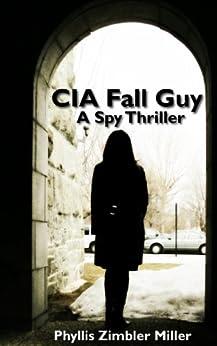 CIA Fall Guy: A Spy Thriller by [Miller, Phyllis Zimbler]