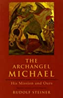 The Archangel Michael: His Mission and Ours : Selected Lectures and Writing