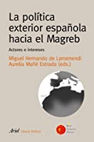La política exterior española en el Magreb : actores e intereses