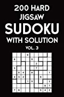 200 Hard Jigsaw Sudoku With Solution Vol. 3: 9x9, Puzzle Book, 2 puzzles per page