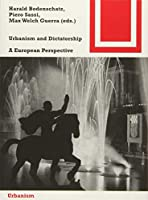 Urbanism and Dictatorship: A European Perspective (Bauwelt Fundamente)