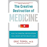 The Creative Destruction of Medicine (Revised and Expanded Edition): How the Digital Revolution Will Create Better Health Car