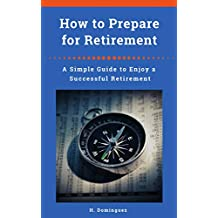 How to Prepare for Retirement: A Simple Guide to Enjoy a Successful Retirement (Take Control of Your Finances)