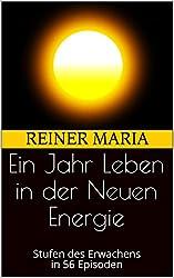 Ein Jahr Leben in der Neuen Energie: Stufen des Erwachens in 56 Episoden (German Edition)