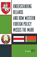 Understanding Belarus and How Western Foreign Policy Misses the Mark