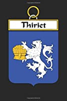 Thiriet: Thiriet Coat of Arms and Family Crest Notebook Journal (6 x 9 - 100 pages)