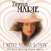 I Need Your Lovin: Best of by Teena Marie