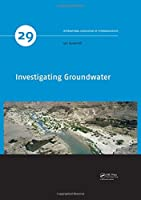 Investigating Groundwater (IAH - International Contributions to Hydrogeology)