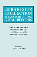 Barbour Collection of Connecticut Town Vital Records: Colehester 1699-1850, Colebrook 1779-1810, Columbia 1804-1852, Cornwall 1740-1854