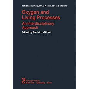 Oxygen and Living Processes: An Interdisciplinary Approach (Topics in Environmental Physiology and Medicine)
