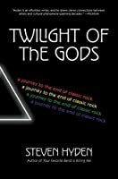 Twilight of the Gods: A Journey to the End of Classic Rock [並行輸入品]