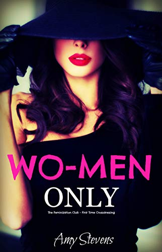 WO-MEN ONLY: The Feminization Club - First Time Crossdressing (English Edition)