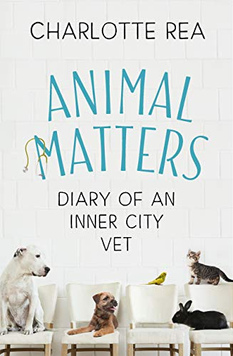 Animal Matters: Diary of an Inner City Vet (English Edition)