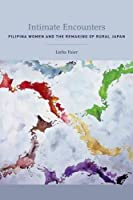 Intimate Encounters: Filipina Women and the Remaking of Rural Japan
