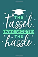 The Tassel Was Worth The Hassle: Blank Lined Notebook: Graduation Gift 6x9 | 110 Blank  Pages | Plain White Paper | Soft Cover Book