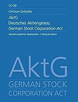 AktG Deutsches Aktiengesetz / German Stock Corporation Act: deutsch-englischer Gesetzestext / bilingual edition
