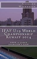 Ifaf U19 World Championship Kuwait 2014: From a Clock Operator's View