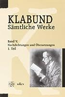 Klabund - Saemtliche Werke: Nachdichtungen Und Uebersetzungen, Erster Teil; Nachdichtungen Aus Dem Chinesischen, Japanischen Und Persischen