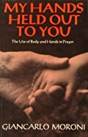 My Hands Held Out to You: The Use of Body and Hands in Prayer