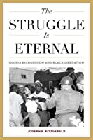 The Struggle Is Eternal: Gloria Richardson and Black Liberation (Civil Rights and Struggle for Black Equality in the Twentieth Century)