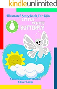 Little White Butterfly: Before Bed Children's Book- Cute story - Easy reading Illustrations -Cute Educational Adventure . (English Edition)
