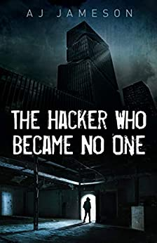 The Hacker Who Became No One by [Jameson, A.J.]