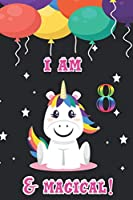 I am 8 & magical: 8 Years Old unicorn Journal Notebook for Kids, Birthday unicorn Journal for Girls / 8 Years Old Birthday Gift for Girls!/birthday gift journal 6x9  pages 110