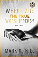 Where Are the True Worshippers: Volume 1