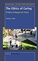 The Ethics of Caring: Bridging Pedagogy and Utopia (Transgressions: Cultural Studies and Education)