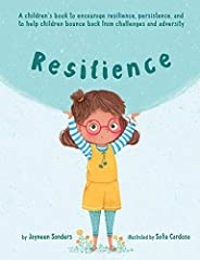 Resilience: A book to encourage resilience, persistence and to help children bounce back from challenges and a